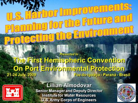 Presented to The First Hemispheric Convention On Port Environmental Protection 21-24 July, 2009 Foz do Iguaçu - Paraná - Brasil Presented to The First.