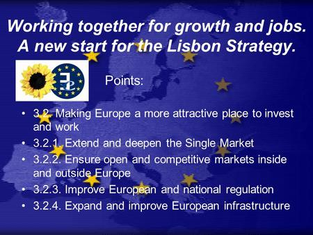 Working together for growth and jobs. A new start for the Lisbon Strategy. 3.2. Making Europe a more attractive place to invest and work 3.2.1. Extend.