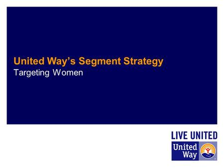 United Way's Segment Strategy Targeting Women. Only 33% of U.S. fourth graders are proficient readers. 34 million students enrolled in public schools.