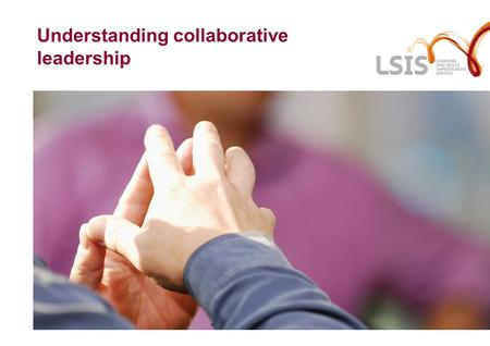 Understanding collaborative leadership. Overview of the day 12.30 Introduction and overview 12.45Understanding collaboration and collaborative leadership.