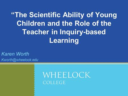 """The Scientific Ability of Young Children and the Role of the Teacher in Inquiry-based Learning Karen Worth"
