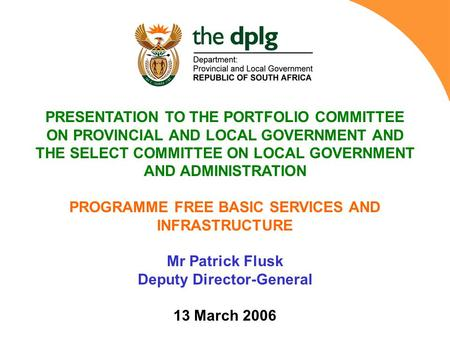 PRESENTATION TO THE PORTFOLIO COMMITTEE ON PROVINCIAL AND LOCAL GOVERNMENT AND THE SELECT COMMITTEE ON LOCAL GOVERNMENT AND ADMINISTRATION PROGRAMME FREE.