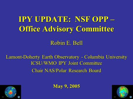IPY UPDATE: NSF OPP – Office Advisory Committee Robin E. Bell Lamont-Doherty Earth Observatory - Columbia University ICSU/WMO IPY Joint Committee Chair.