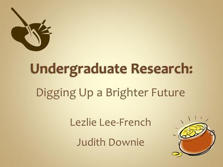Digging Up a Brighter Future Lezlie Lee-French Judith Downie.