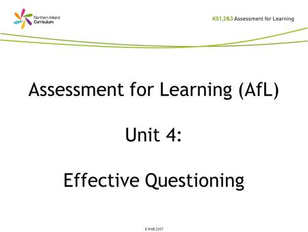 © PMB 2007 Assessment for Learning (AfL) Unit 4: Effective Questioning.