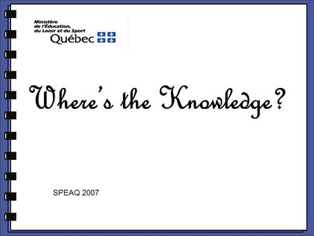 Where's the Knowledge? SPEAQ 2007. Workshop Goal To understand: -the role and importance of the Related Content in the development of the three ESL competencies.