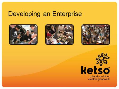 Developing an Enterprise. Aims of the workshop work as a team to develop ideas for a new enterprise explore possible options and deepen your understanding.