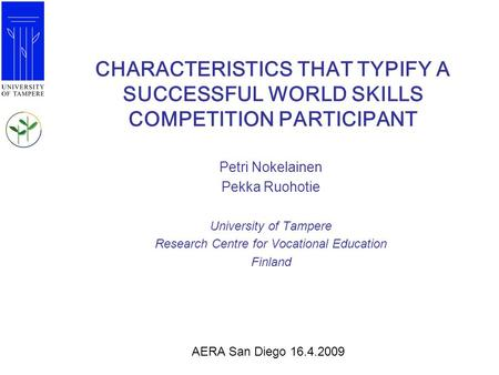 CHARACTERISTICS THAT TYPIFY A SUCCESSFUL WORLD SKILLS COMPETITION PARTICIPANT Petri Nokelainen Pekka Ruohotie University of Tampere Research Centre for.