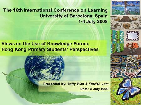 The 16th International Conference on Learning University of Barcelona, Spain 1-4 July 2009 Views on the Use of Knowledge Forum: Hong Kong Primary Students'