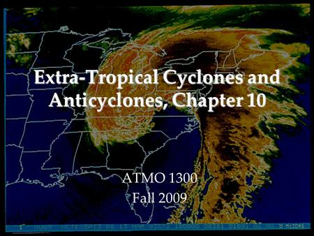 Extra-Tropical Cyclones and Anticyclones, Chapter 10 ATMO 1300 Fall 2009.