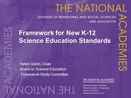 Framework for New K-12 Science Education Standards Helen Quinn, Chair Board on Science Education Framework Study Committee.