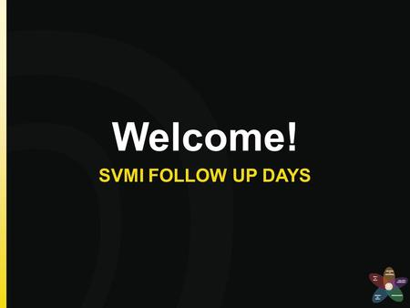 Welcome! SVMI FOLLOW UP DAYS. TASKS, TOOLS, & TALK FOR INQUIRY AND RE-ENGAGEMENT.