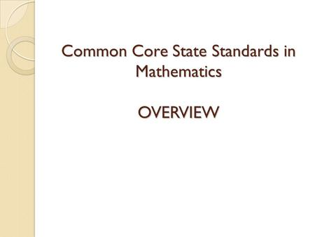 Common Core State Standards in Mathematics OVERVIEW.