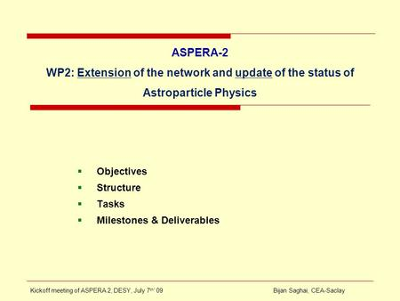 ASPERA-2 WP2: Extension of the network and update of the status of Astroparticle Physics  Objectives  Structure  Tasks  Milestones & Deliverables Kickoff.