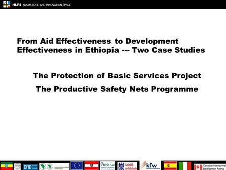 From Aid Effectiveness to Development Effectiveness in Ethiopia --- Two Case Studies The Protection of Basic Services Project The Productive Safety Nets.