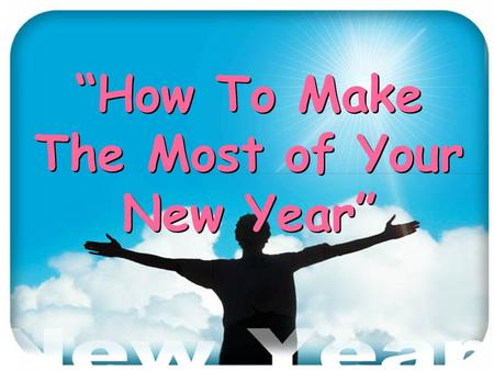 """How To Make The Most of Your New Year"" ""How To Make The Most of Your New Year"""