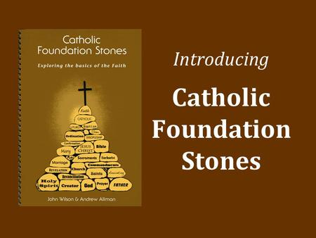 Introducing Catholic Foundation Stones. Come to him, a living stone, though rejected by humans yet chosen and precious in God's sight, and like living.