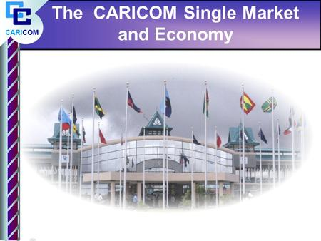 CARICOM The CARICOM Single Market and Economy. CARICOM Longstanding Vision of Regional Cooperation and Integration Regional Cricket Team to England 1928.