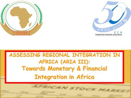 1 ASSESSING REGIONAL INTEGRATION IN AFRICA (ARIA III): Towards Monetary & Financial Integration in Africa.