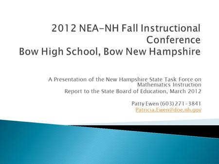 A Presentation of the New Hampshire State Task Force on Mathematics Instruction Report to the State Board of Education, March 2012 Patty Ewen (603) 271-3841.