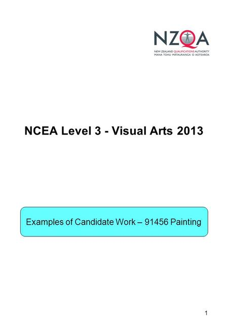 1 NCEA Level 3 - Visual Arts 2013 Examples of Candidate Work – 91456 Painting.