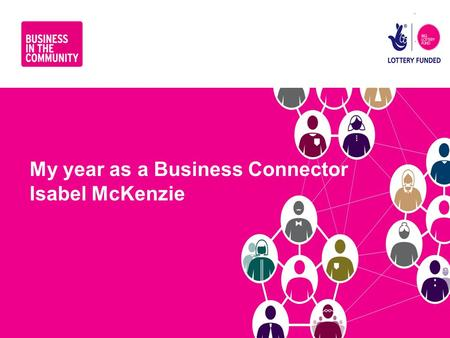 Www.bitc.org.uk My year as a Business Connector Isabel McKenzie.