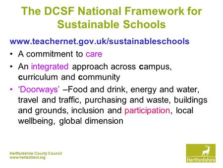 Hertfordshire County Council www.hertsdirect.org The DCSF National Framework for Sustainable Schools www.teachernet.gov.uk/sustainableschools A commitment.