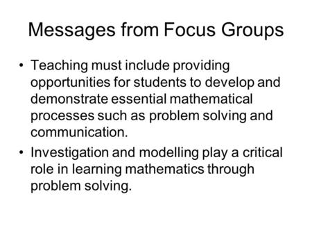 Messages from Focus Groups Teaching must include providing opportunities for students to develop and demonstrate essential mathematical processes such.