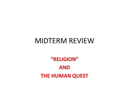 "MIDTERM REVIEW ""RELIGION"" AND THE HUMAN QUEST. WHAT DOES ""RELIGION"" MEAN? IF THERE ARE MANY DIFFERENT USES OF A WORD, IT IS NECESSARY TO ESTABLISH LIMITS."