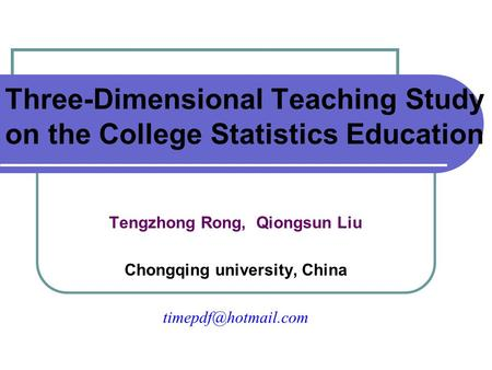 Three-Dimensional Teaching Study on the College Statistics Education Tengzhong Rong, Qiongsun Liu Chongqing university, China