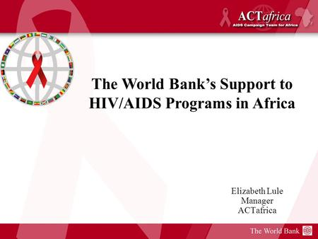 Elizabeth Lule Manager ACTafrica The World Bank's Support to HIV/AIDS Programs in Africa.