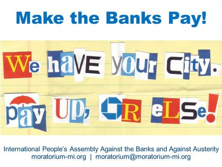 Make the Banks Pay! TT International People's Assembly Against the Banks and Against Austerity moratorium-mi.org |