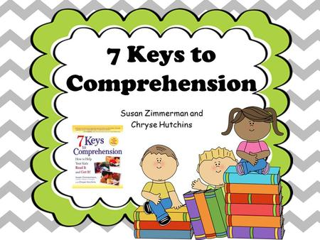 Susan Zimmerman and Chryse Hutchins 7 Keys to Comprehension.