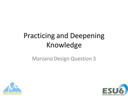 Practicing and Deepening Knowledge Marzano Design Question 3.