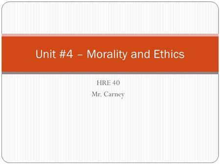 HRE 40 Mr. Carney Unit #4 – Morality and Ethics. Today… We will explore Kohlbergs theory of Moral Development. Make a chart in your notebooks similar.