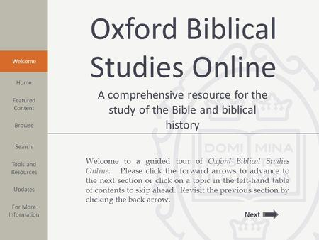Welcome to a guided tour of Oxford Biblical Studies Online. Please click the forward arrows to advance to the next section or click on a topic in the left-hand.