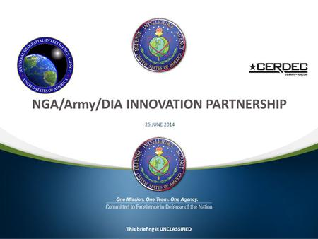 25 JUNE 2014 This briefing is UNCLASSIFIED NGA/Army/DIA INNOVATION PARTNERSHIP.