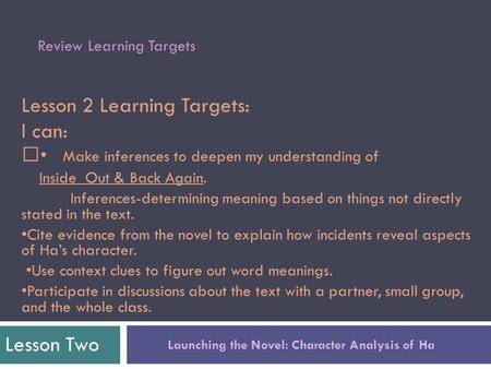 Lesson 2 Learning Targets: I can: Make inferences to deepen my understanding of Inside Out & Back Again. Inferences-determining meaning based on things.