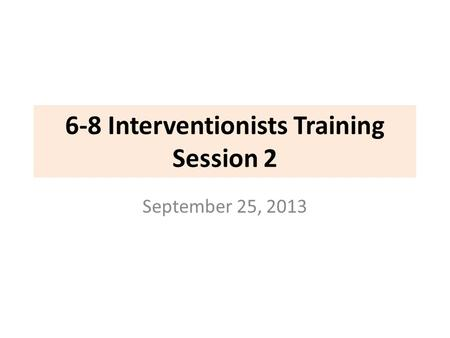 6-8 Interventionists Training Session 2 September 25, 2013.