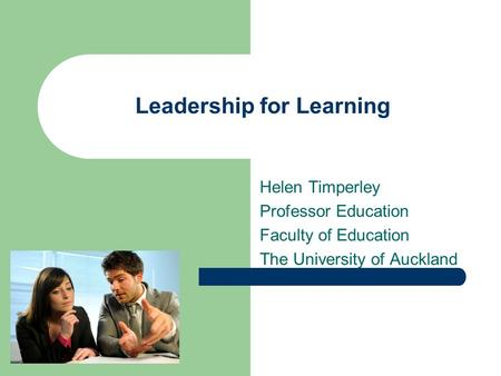 Leadership for Learning Helen Timperley Professor Education Faculty of Education The University of Auckland.