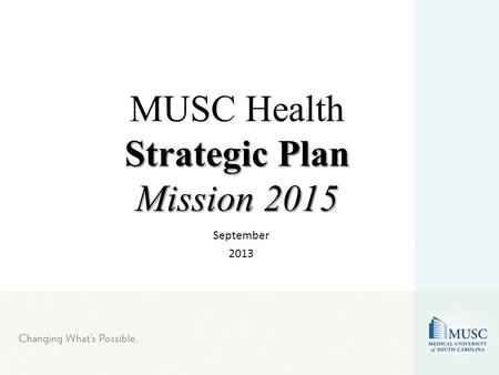 Strategic Plan Mission 2015 MUSC Health Strategic Plan Mission 2015 September 2013.