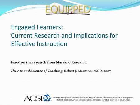 Engaged Learners: Current Research and Implications for Effective Instruction exists to strengthen Christian Schools and equip Christian Educators worldwide.