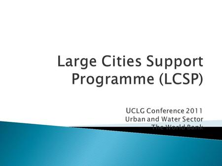  Rationale of LCSP  Objectives of the Programme  Direct benefits to Cities  Capacity Building.