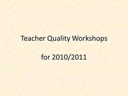Teacher Quality Workshops for 2010/2011. Group Norms Be an active learner Be an attentive listener Be a reflective participant Be conscious of your needs.