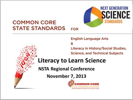 Literacy to Learn Science NSTA Regional Conference November 7, 2013.