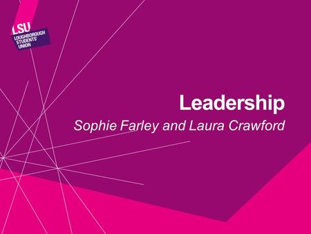 Leadership Sophie Farley and Laura Crawford. AIMS OF THE SESSION Understand the roles and responsibilities of Society Chairs Discuss common issues and.