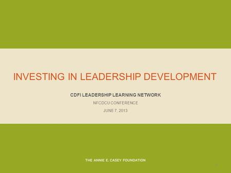 INVESTING IN LEADERSHIP DEVELOPMENT CDFI LEADERSHIP LEARNING NETWORK NFCDCU CONFERENCE JUNE 7, 2013 0.