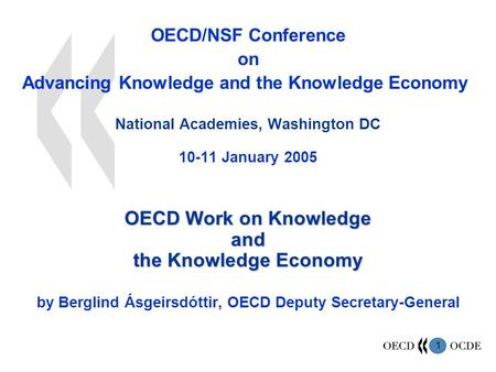 1 OECD/NSF Conference on Advancing Knowledge and the Knowledge Economy National Academies, Washington DC 10-11 January 2005 OECD Work on Knowledge and.