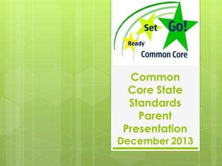 Common Core State Standards Parent Presentation December 2013.