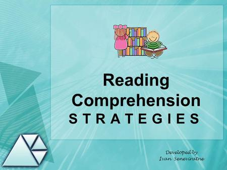 Reading Comprehension STRATEGIES Developed by Ivan Seneviratne.